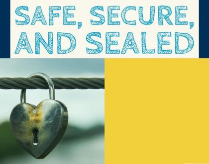 Safe, Secure, and Sealed